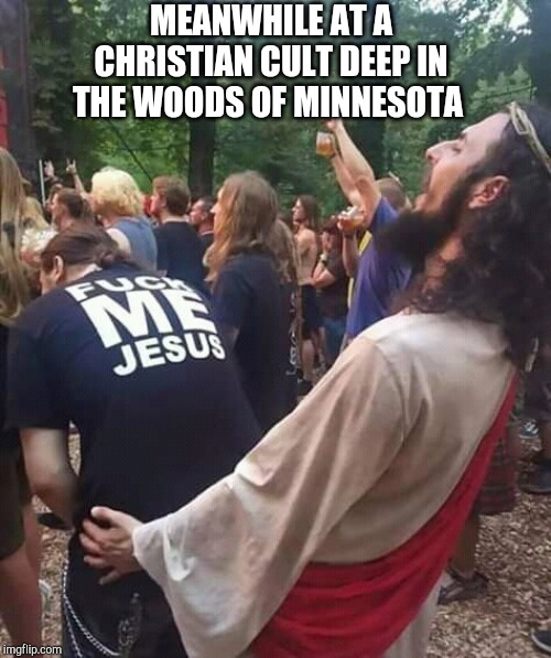 Jonestown, Minnesota | MEANWHILE AT A CHRISTIAN CULT DEEP IN THE WOODS OF MINNESOTA | image tagged in christian,cult,meanwhile | made w/ Imgflip meme maker