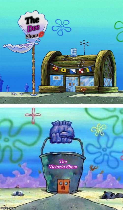Krusty Krab Vs Chum Bucket Blank | The Dee Show? The Victoria Show | image tagged in memes,krusty krab vs chum bucket blank | made w/ Imgflip meme maker