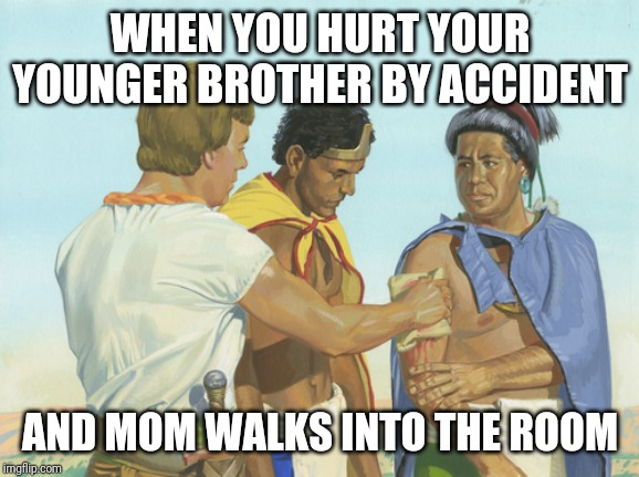 I'm sorry I'll fix this boo boo right away | WHEN YOU HURT YOUR YOUNGER BROTHER BY ACCIDENT AND MOM WALKS INTO THE ROOM | image tagged in brothers,ouch,mom | made w/ Imgflip meme maker
