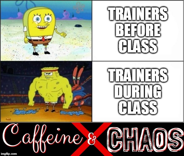 TRAINERS BEFORE CLASS; TRAINERS DURING CLASS | image tagged in weak vs strong spongebob | made w/ Imgflip meme maker