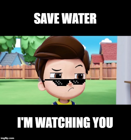 SAVE WATER, SAVE THE WORLD! | SAVE WATER I'M WATCHING YOU | image tagged in water,first world problems,cartoon,save the earth | made w/ Imgflip meme maker