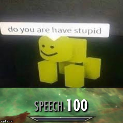 Do you are have stupid | image tagged in 100 | made w/ Imgflip meme maker