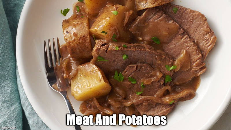 Meat And Potatoes | made w/ Imgflip meme maker