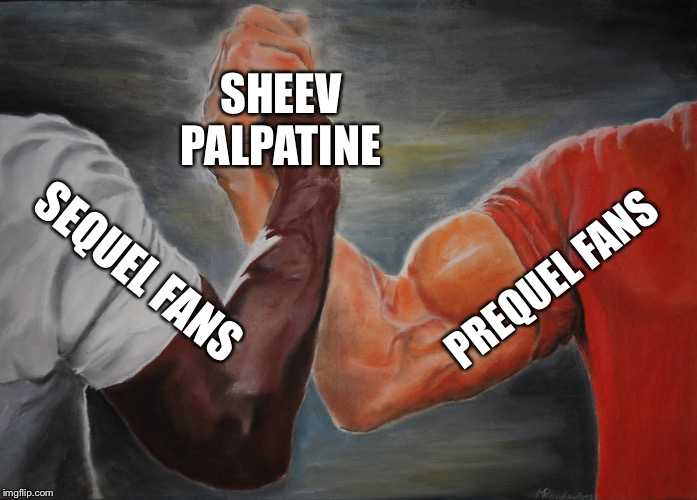 Epic Handshake | PREQUEL FANS SEQUEL FANS SHEEV PALPATINE | image tagged in epic handshake,PrequelMemes | made w/ Imgflip meme maker