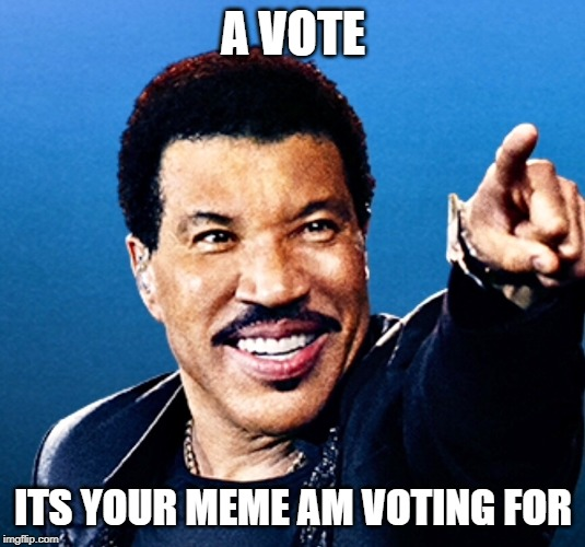 A VOTE ITS YOUR MEME AM VOTING FOR | made w/ Imgflip meme maker