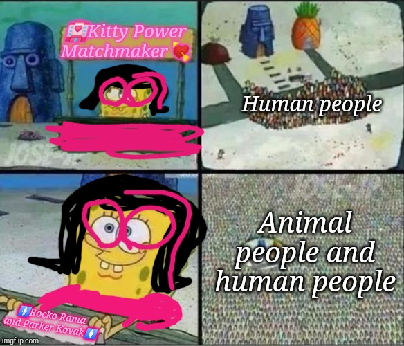 Spongebob Hype Stand | ?Kitty Power Matchmaker? ?Rocko Rama and Parker Kovak? Human people Animal people and human people | image tagged in spongebob hype stand,rocko | made w/ Imgflip meme maker