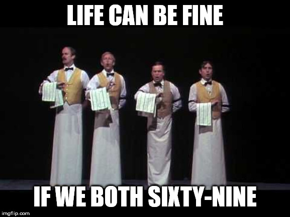 LIFE CAN BE FINE IF WE BOTH SIXTY-NINE | made w/ Imgflip meme maker