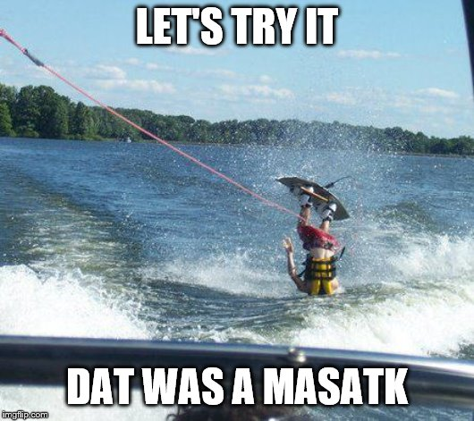 Nailed It |  LET'S TRY IT; DAT WAS A MASATK | image tagged in memes,nailed it | made w/ Imgflip meme maker