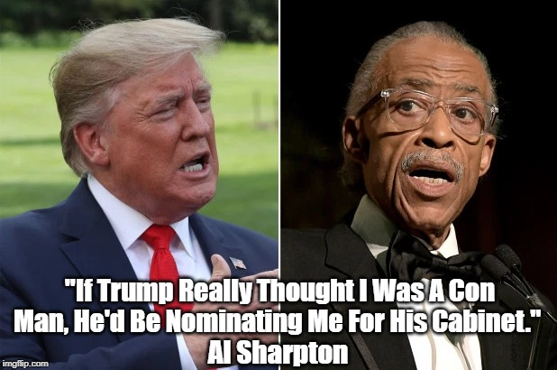 """""""If Trump Really Thought I Was A Con Man, He'd Be Nominating Me For His Cabinet."""" Al Sharpton 