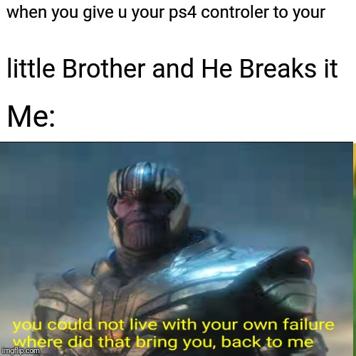 when you give u your ps4 controler to your little Brother and He Breaks it Me: | image tagged in memes,thanos | made w/ Imgflip meme maker