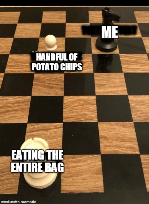 Chips | ME HANDFUL OF POTATO CHIPS EATING THE ENTIRE BAG | image tagged in chips,potato chips,eating | made w/ Imgflip meme maker