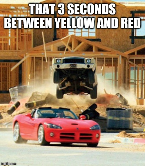 3 Second Challenge | THAT 3 SECONDS BETWEEN YELLOW AND RED | image tagged in racing,funny,fast,cars,the fast and the furious,traffic light | made w/ Imgflip meme maker