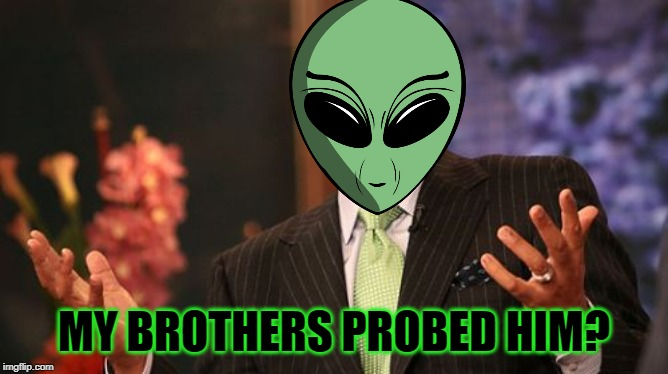 MY BROTHERS PROBED HIM? | image tagged in memes,steve harvey | made w/ Imgflip meme maker