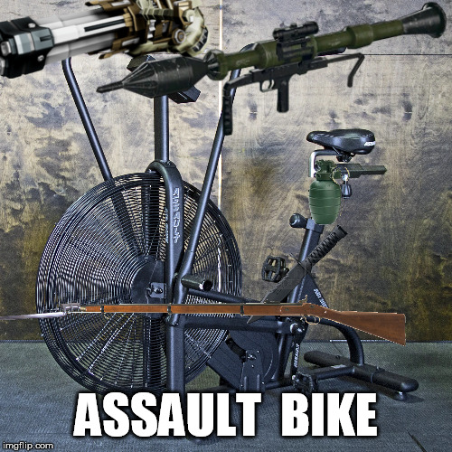 Made in America, banned everywhere. | ASSAULT  BIKE | image tagged in assault bike,murica | made w/ Imgflip meme maker