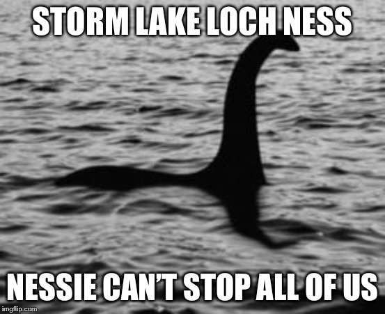 Loch Ness Monster | STORM LAKE LOCH NESS NESSIE CAN'T STOP ALL OF US | image tagged in loch ness monster | made w/ Imgflip meme maker