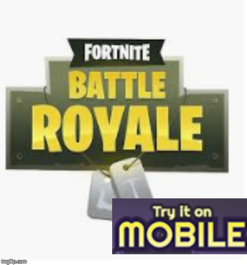custom fortnite mobile | image tagged in fortnite,mobile | made w/ Imgflip meme maker