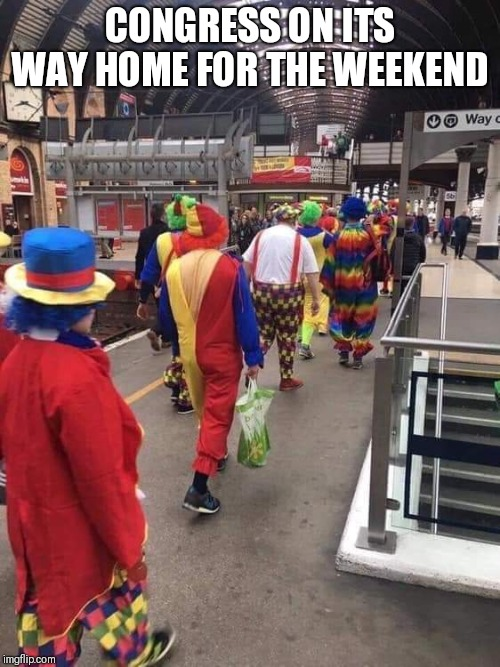 Clown school | CONGRESS ON ITS WAY HOME FOR THE WEEKEND | image tagged in funny congress,funny government | made w/ Imgflip meme maker
