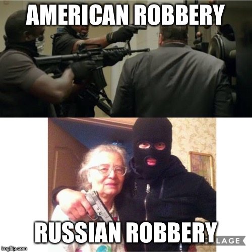Robberies |  AMERICAN ROBBERY; RUSSIAN ROBBERY | image tagged in robbery,russia,america,grandma,guns,robber | made w/ Imgflip meme maker