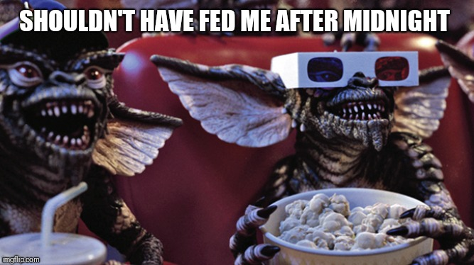 Film Critic Gremlins | SHOULDN'T HAVE FED ME AFTER MIDNIGHT | image tagged in film critic gremlins | made w/ Imgflip meme maker