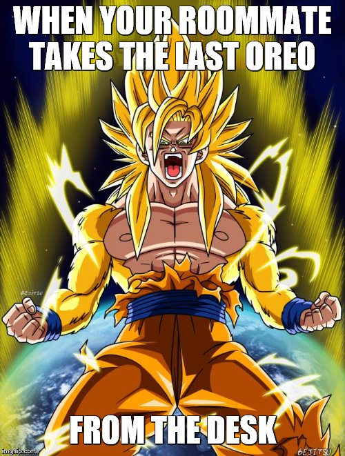 Goku | WHEN YOUR ROOMMATE TAKES THE LAST OREO FROM THE DESK | image tagged in goku | made w/ Imgflip meme maker