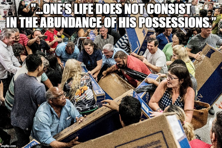 "Fake Life, Dangerous Life | ""...ONE'S LIFE DOES NOT CONSIST IN THE ABUNDANCE OF HIS POSSESSIONS."" 