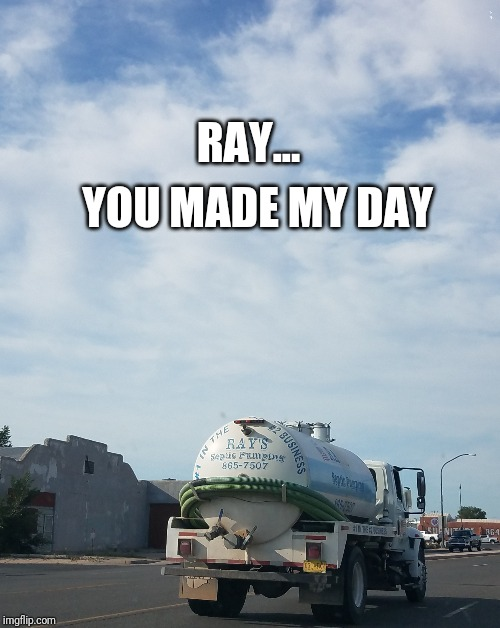 Poop Truck | RAY... YOU MADE MY DAY | image tagged in poop,truck,funny,taco tuesday | made w/ Imgflip meme maker