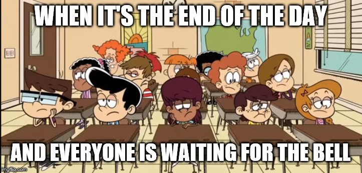 Class is boring | WHEN IT'S THE END OF THE DAY AND EVERYONE IS WAITING FOR THE BELL | image tagged in school,class,students | made w/ Imgflip meme maker