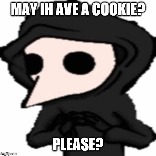 scp-049 wants a cokkie |  MAY IH AVE A COOKIE? PLEASE? | image tagged in funny,scp meme,scp-049,cookie | made w/ Imgflip meme maker