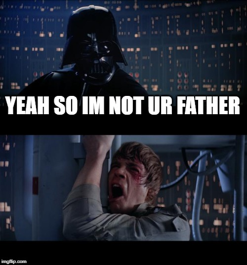 YEAH SO IM NOT UR FATHER | image tagged in memes,star wars no | made w/ Imgflip meme maker