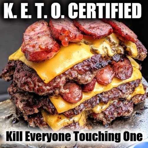 THIS is KETO? | image tagged in heart attack,high blood pressure,beef,bacon,cheese | made w/ Imgflip meme maker