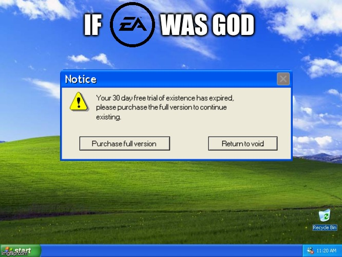 click here to free download existence.exe |  IF             WAS GOD | image tagged in windows xp,existence,ea,memes,dank memes,error message | made w/ Imgflip meme maker