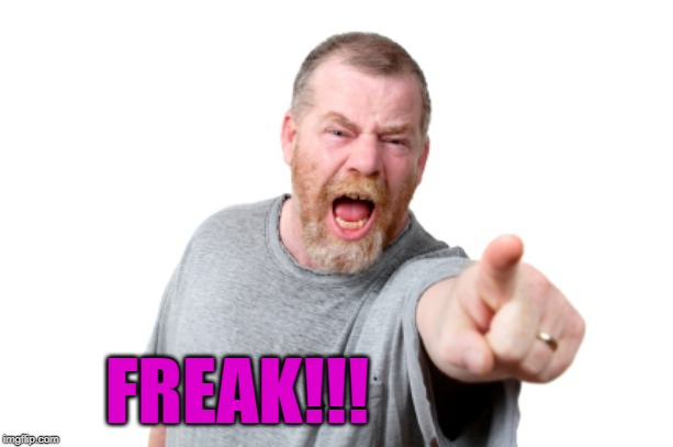 FREAK!!! | made w/ Imgflip meme maker
