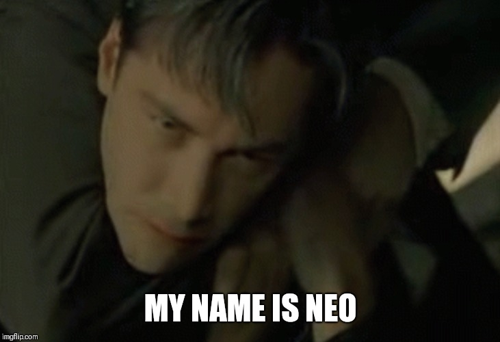 MY NAME IS NEO | made w/ Imgflip meme maker