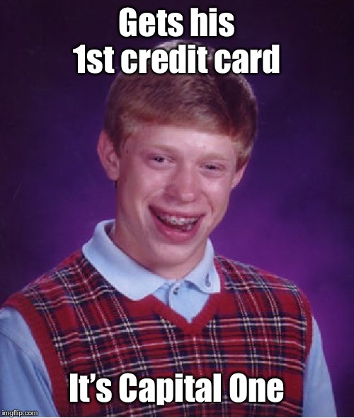 And he's hacked! |  Gets his 1st credit card; It's Capital One | image tagged in memes,bad luck brian,capital one,credit card breach,hacked,identity theft | made w/ Imgflip meme maker