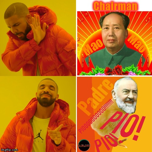 Padre Pio of Pietrelcina | Chairman Mao Mao | image tagged in memes,drake hotline bling,padre pio | made w/ Imgflip meme maker
