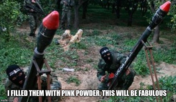 Spread love - not terror | I FILLED THEM WITH PINK POWDER, THIS WILL BE FABULOUS | image tagged in hamas terrorists,fabulous,rockets away,hamas now has gay terrorists,support israel,pretty in pink | made w/ Imgflip meme maker
