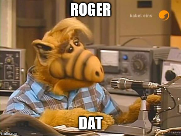 Alf ham radio  | ROGER DAT | image tagged in alf ham radio | made w/ Imgflip meme maker