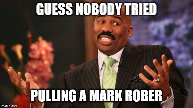 GUESS NOBODY TRIED PULLING A MARK ROBER | image tagged in memes,steve harvey | made w/ Imgflip meme maker