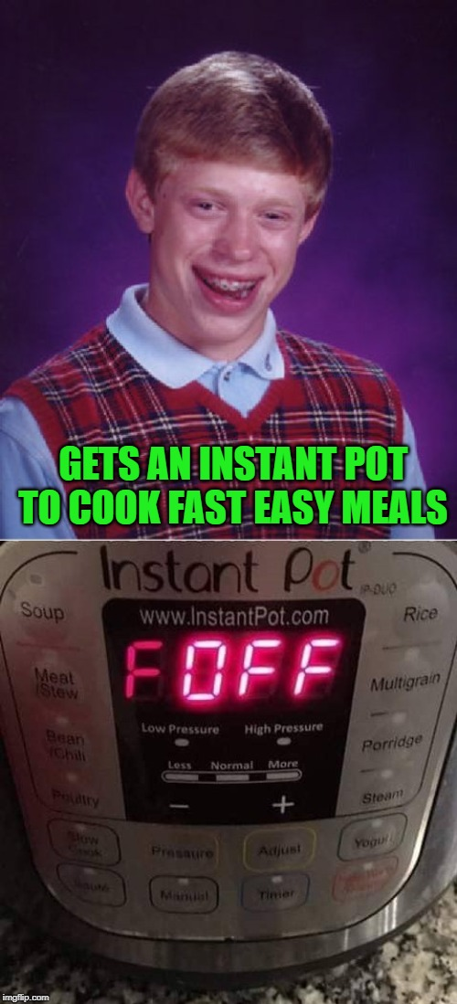 Instant NOT | GETS AN INSTANT POT TO COOK FAST EASY MEALS | image tagged in memes,bad luck brian,instant pot,funny,instant not,cooking | made w/ Imgflip meme maker