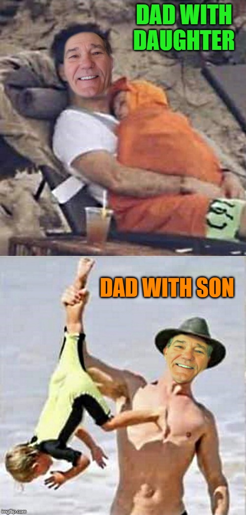 dads are different with the boys | DAD WITH DAUGHTER DAD WITH SON | image tagged in daughter,son,dad | made w/ Imgflip meme maker