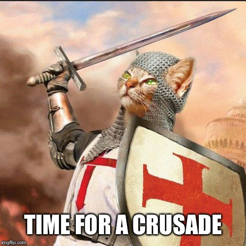 TIME FOR A CRUSADE | made w/ Imgflip meme maker
