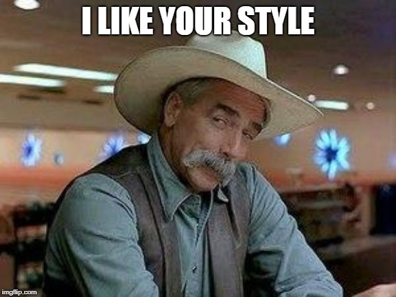 I like your style | I LIKE YOUR STYLE | image tagged in i like your style | made w/ Imgflip meme maker