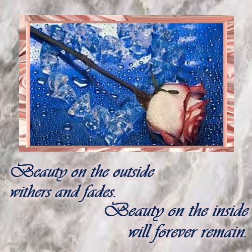 Rules of Beauty. | Beauty on the outside withers and fades. | Beauty on the inside will forever remain. | image tagged in love,demotivationals,roses,romance | made w/ Imgflip demotivational maker