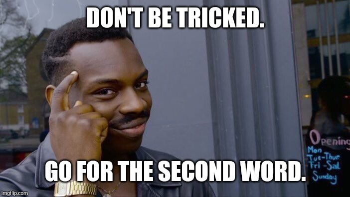 DON'T BE TRICKED. GO FOR THE SECOND WORD. | image tagged in memes,roll safe think about it | made w/ Imgflip meme maker