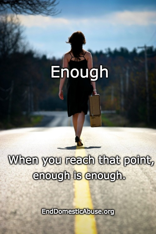End Abuse ~ Breaking the Cycle | Enough EndDomesticAbuse.org When you reach that point, enough is enough. | image tagged in domestic abuse,breakingthecycle | made w/ Imgflip meme maker