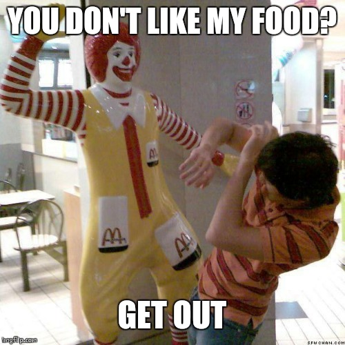 McDonald slap | YOU DON'T LIKE MY FOOD? GET OUT | image tagged in mcdonald slap | made w/ Imgflip meme maker