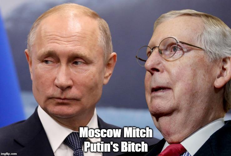 Moscow Mitch Putin's B**ch | made w/ Imgflip meme maker