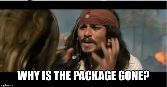 Why Is The Rum Gone Meme | WHY IS THE PACKAGE GONE? | image tagged in memes,why is the rum gone | made w/ Imgflip meme maker