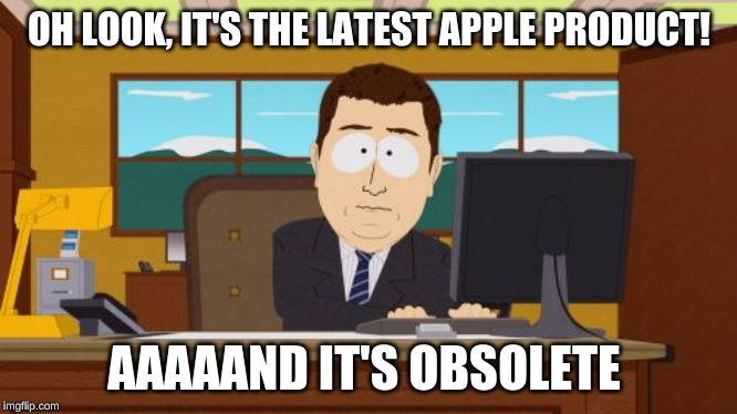 Aaaaand Its Gone | OH LOOK, IT'S THE LATEST APPLE PRODUCT! AAAAAND IT'S OBSOLETE | image tagged in memes,aaaaand its gone,apple | made w/ Imgflip meme maker