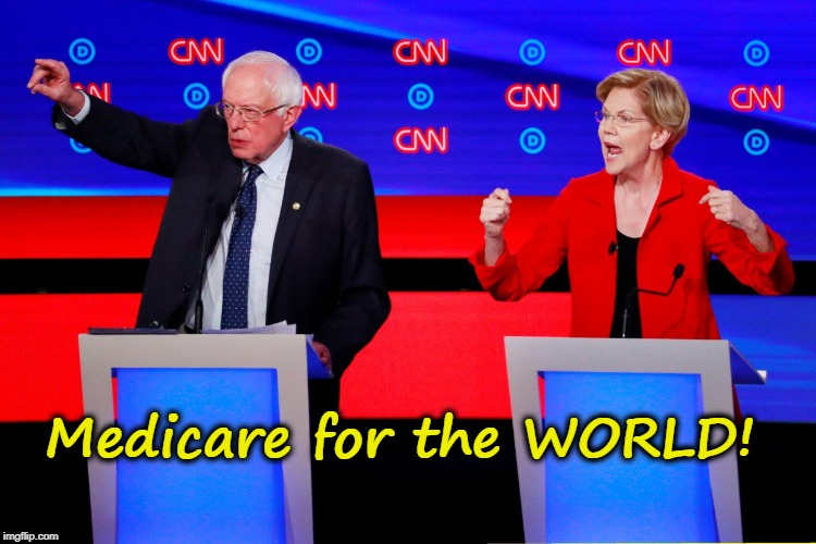 Bernie & Liz want Medicare for the World! | Medicare for the WORLD! | image tagged in bernie sanders,elizabeth warren,liberals,medicare | made w/ Imgflip meme maker
